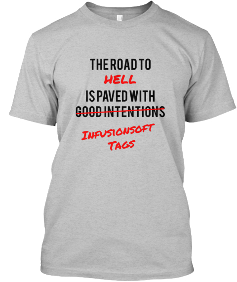The Road To Hell Is Paved With Infusionsoft  Tags Light Heather Grey  T-Shirt Front