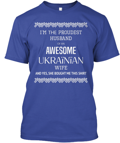 I'm The Proudest Husband Of An Awesome Ukrainian Wife And Yes, She Bought Me This Shirt Deep Royal T-Shirt Front