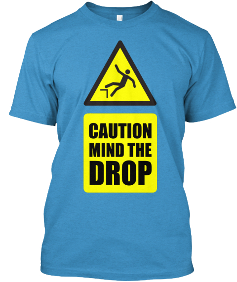 Caution Mind The Drop Heathered Bright Turquoise  T-Shirt Front