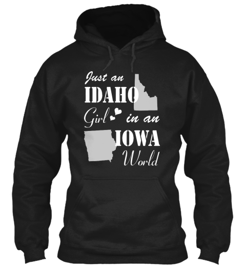 Just An Idaho Girl In An Iowa World Black T-Shirt Front