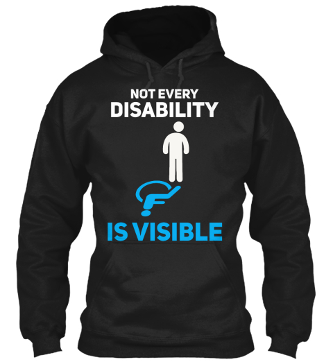 Not Every Disability Is Visible Black Sweatshirt Front