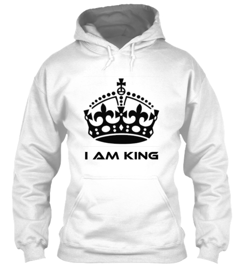 I Am King White Sweatshirt Front