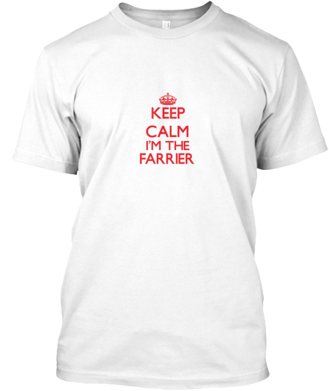 Keep Calm I'm The Farrier White T-Shirt Front