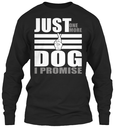 Just One More Dog I Promise Black Long Sleeve T-Shirt Front