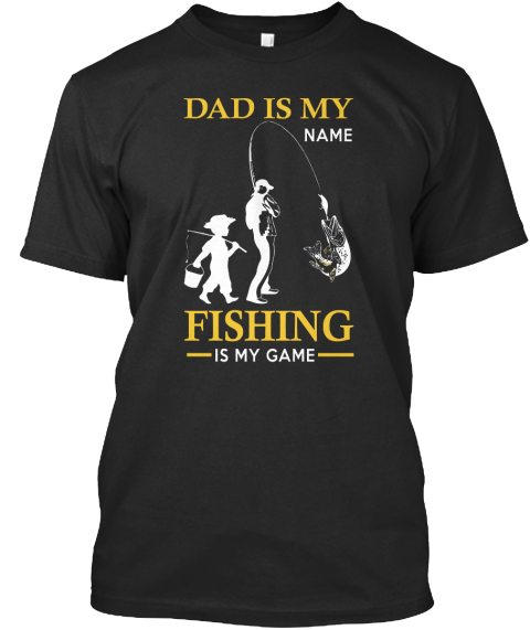 Dad Is My Name Fishing Is My Game Black T-Shirt Front