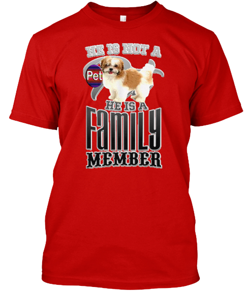 He Is Not A Pet He Is A Family Member Classic Red T-Shirt Front