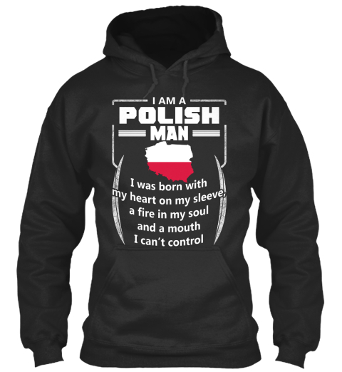 Iam A Polish Man I Was Born With My Heart On My Sleeve A Fire In My Soul And A Mouth I Can't Control Jet Black T-Shirt Front