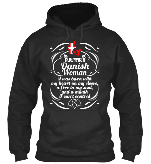 I Am A Danish Woman I Was Born With My Heart On Sleeve, A Fire In My Soul, And A Mouth I Can't Control Jet Black T-Shirt Front