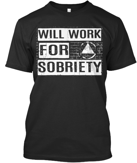 Will Work For Sobriety Black T-Shirt Front