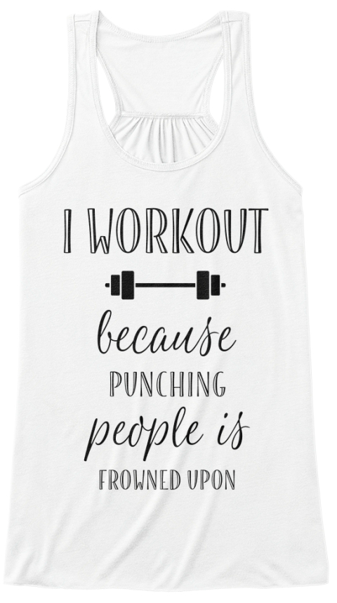 I Workout Because Punching People Is Frowned Upon White Women's Tank Top Front