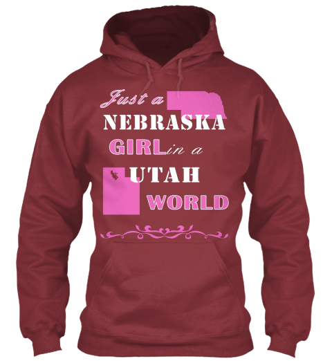 Just A Nebraska Girl In A Utah World Maroon Sweatshirt Front