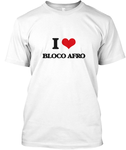 I Love Bloco Afro White T-Shirt Front