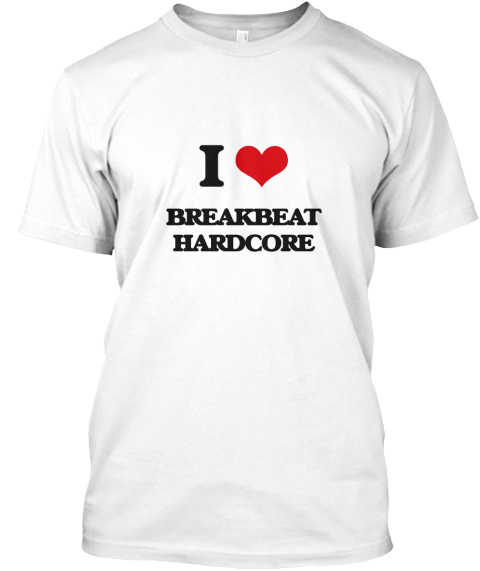 I Love Breakbeat Hardcore White T-Shirt Front