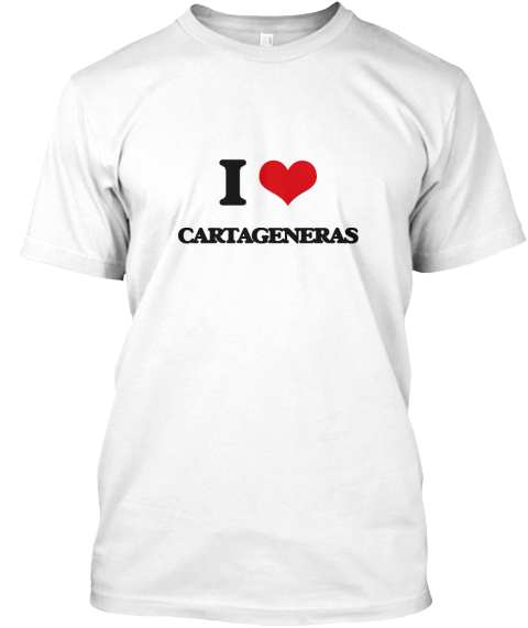 I Love Cartageneras White T-Shirt Front