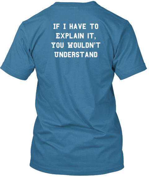 If I Have To %0 A Explain It%2 C%0 A You Wouldn't %0 A Understand Aqua T-Shirt Back