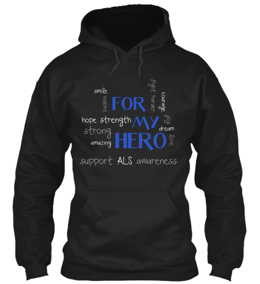 Smile Inspire Hope Strength Strong Amazing Support Fight Harder Courage Joy Dream Love Als Awareness For My Hero Sweatshirt Front