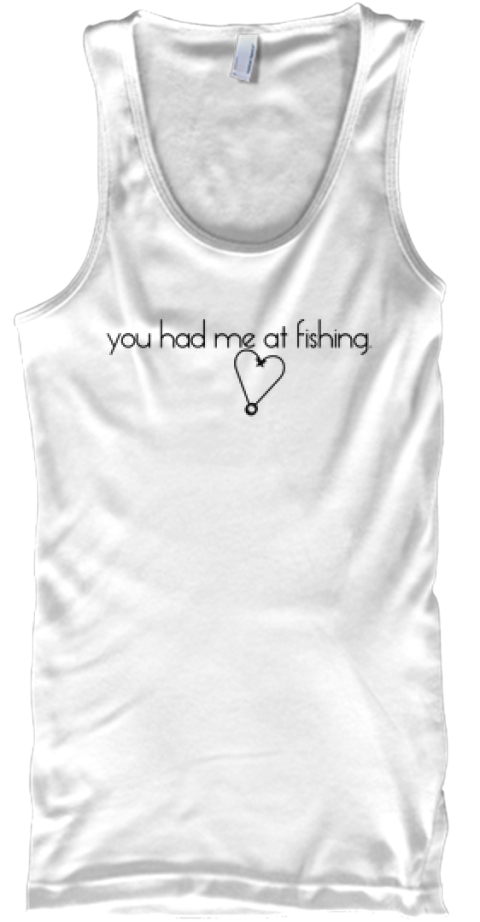 You Had Me At Fishing White Tank Top Front