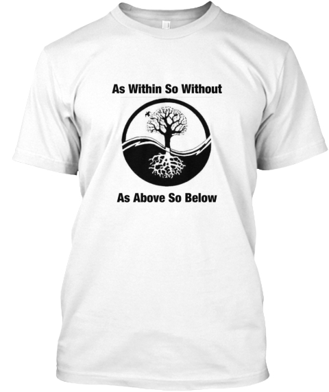 Ad Within So Without As Above So Below White T-Shirt Front