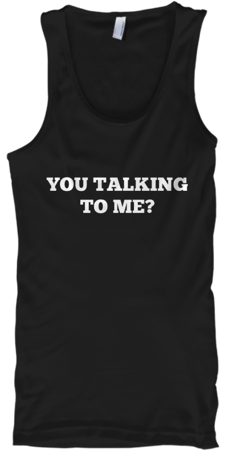 You Talking To Me You Taking To Me Products From Movie Quotes