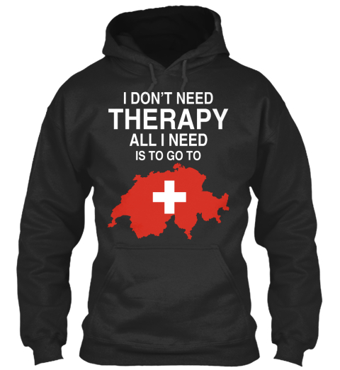 I Don't Need Therapy All I Need Is To Go To + Jet Black T-Shirt Front