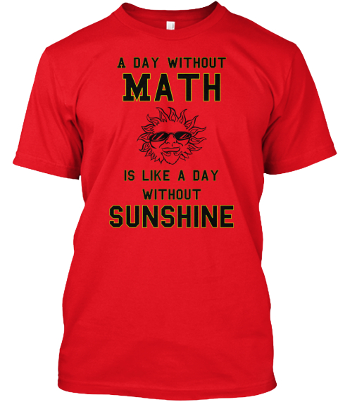 A Day Without Math Is Like A Day Without Sunshine Red T-Shirt Front
