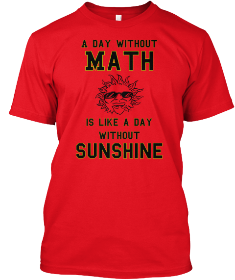 A Day Without      Is Like A Day Without   Math Sunshine Red T-Shirt Front