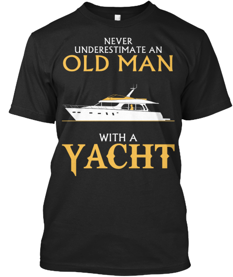 Never Underestimate An Old Man With A Yacht Black T-Shirt Front