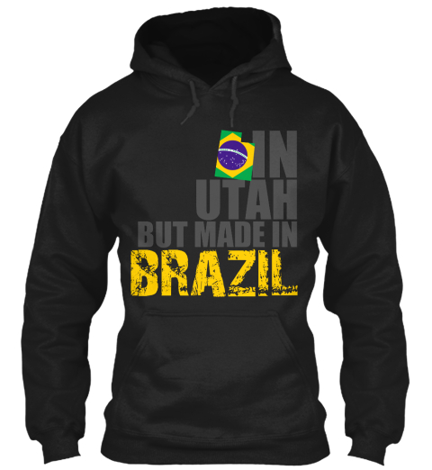 In Utah But Made In Brazil Black Sweatshirt Front