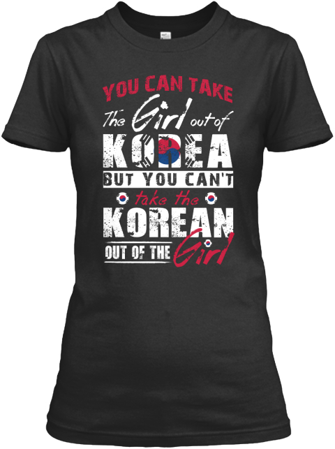 You Can Take The Girl Out Of Korea But You Cant Take The Korean Out Of The Girl Black Women's T-Shirt Front
