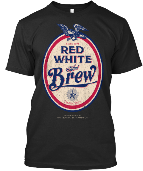 Since 1776 Red White And Brew Black T-Shirt Front