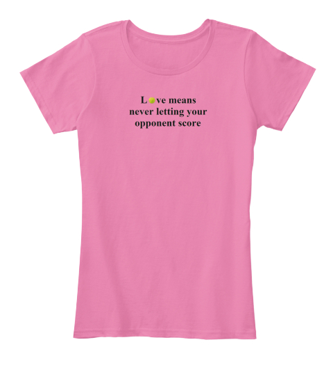 Love Means Never Letting Your Opponent Score True Pink Women's T-Shirt Front