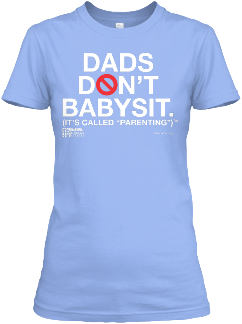 Dads Don't Babysit It's Called Parenting Light Blue T-Shirt Nữ Front