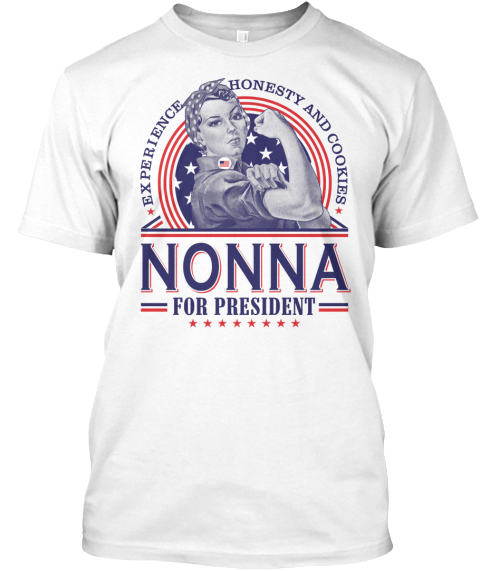 Experience Honesty And Cookies Nonna For President  White T-Shirt Front