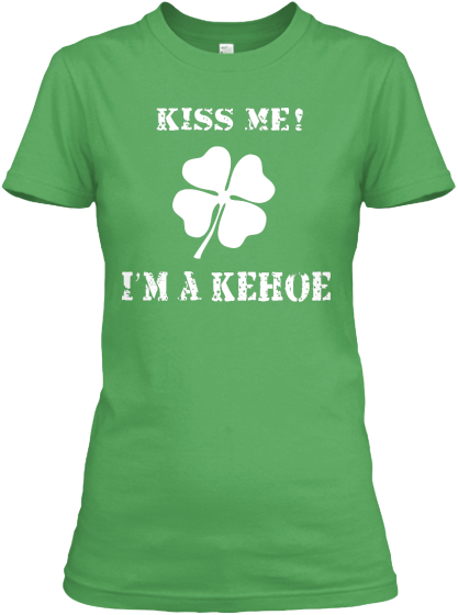 Kiss Me! I'm A Kehoe T-Shirt Front