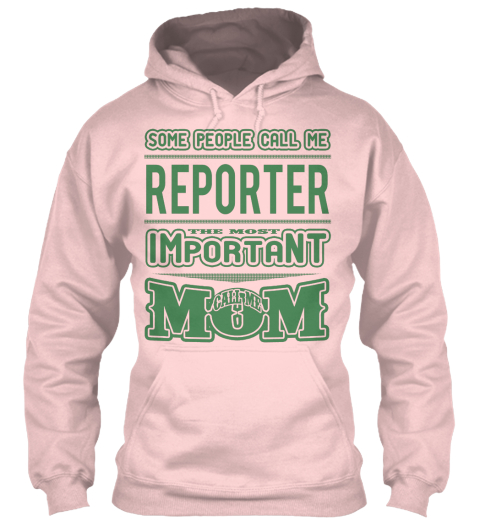 Some People Call Me Reporter The Most Important Call Me Mom Light Pink Sweatshirt Front