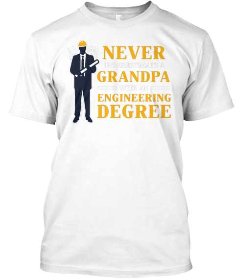 572cfe0b Never Underestimate A Grandpa With An Engineering Degree White T-Shirt Front