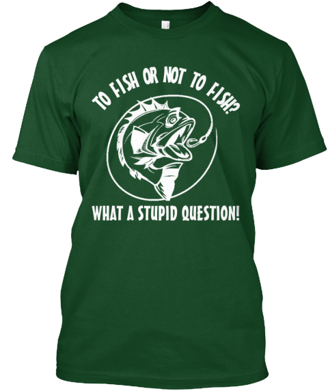 Very limited fishing shirts to fish or not to fish what for Fishing shirt designs