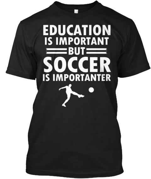 eaee5ab0ae0 Education Is Important But Soccer Wins - EDUCATION IS IMPORTANT BUT ...