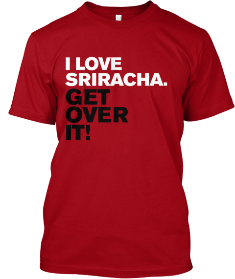 For The Sriracha Fan   Limited Time Only Deep Red T-Shirt Front