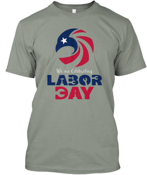 We Are Celebrating Labaor Day T-Shirt Front