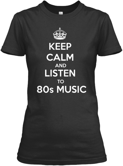 Keep Calm And Listen To 80s Music Women's T-Shirt Front