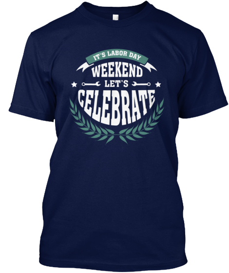 It's Labour Day Weekend Let's Celebrate T-Shirt Front