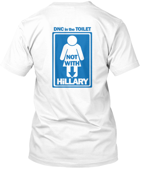 Dnc In The Toilet Not With Hillary White T-Shirt Back
