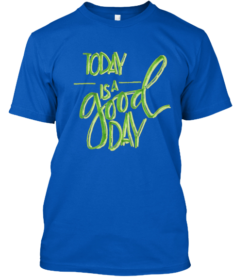 Today Is A Good Day Royal T-Shirt Front