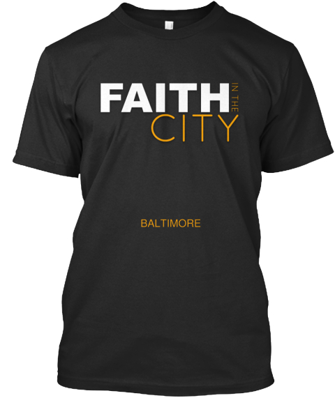 Faith In The City Baltimore Black T-Shirt Front