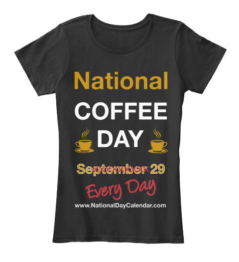 National Coffee Day September 29 Every Day Www.Nationaldaycalendar.Com  Black Women's T-Shirt Front