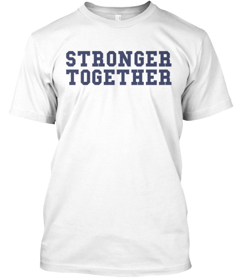 Stronger Together White T-Shirt Front