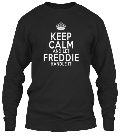 Keep Calm And Let Freddie Handie It Long Sleeve T-Shirt Front