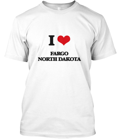 I Love Fargo North Dakota White T-Shirt Front