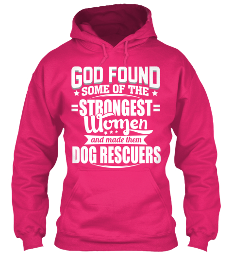 God Found Some Of The Strongest Women And Made Them Dog Rescuers Heliconia Sweatshirt Front